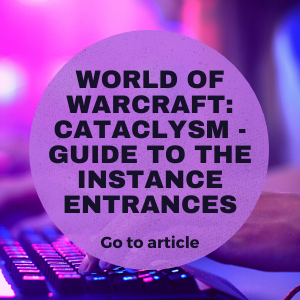 World of Warcraft: Cataclysm - Guide to the Instance Entrances